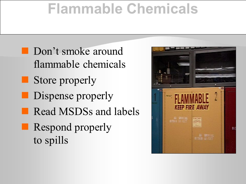 Flammable Chemicals Don't smoke around flammable chemicals