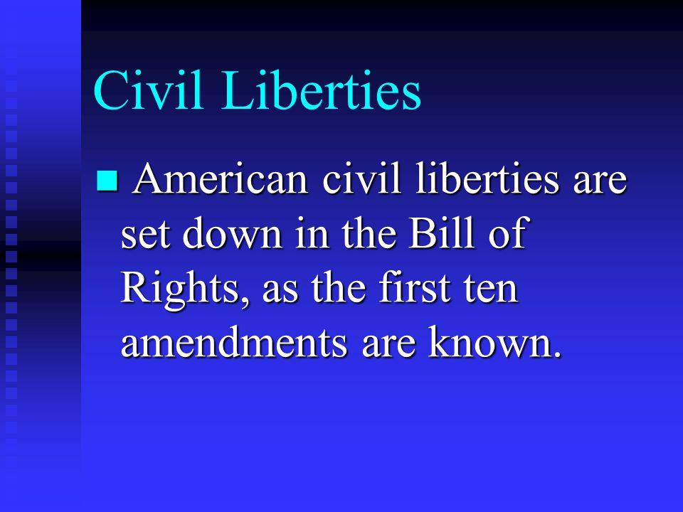 Civil Liberties American civil liberties are set down in the Bill of Rights, as the first ten amendments are known.