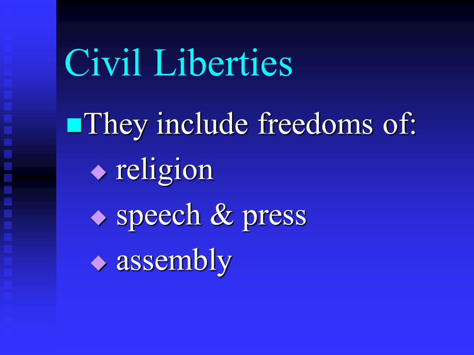 Civil Liberties They include freedoms of: religion speech & press
