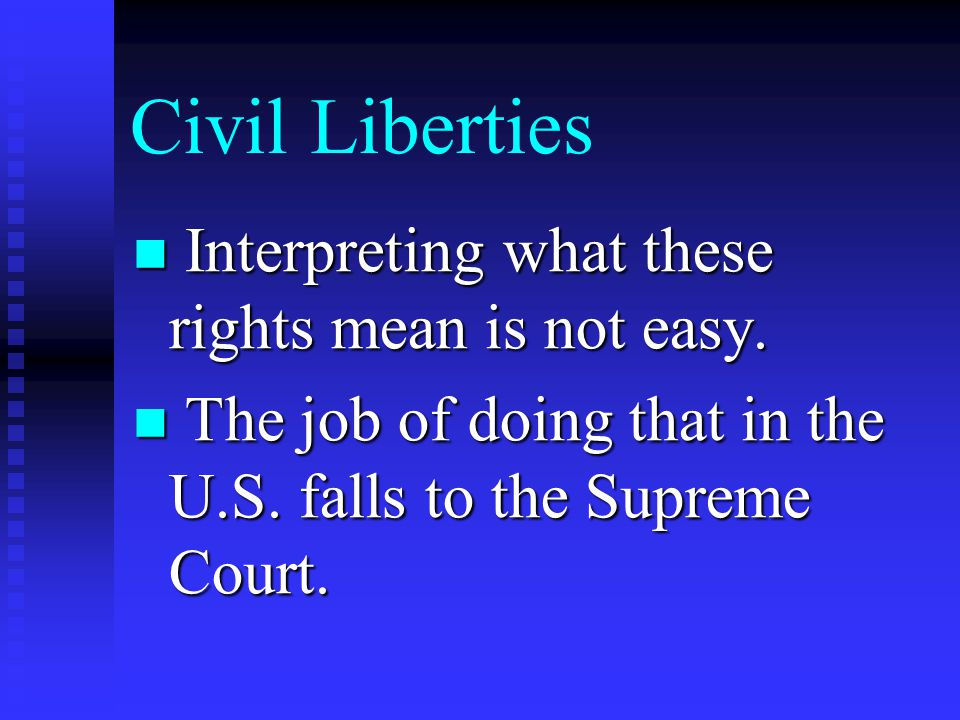 Civil Liberties Interpreting what these rights mean is not easy.