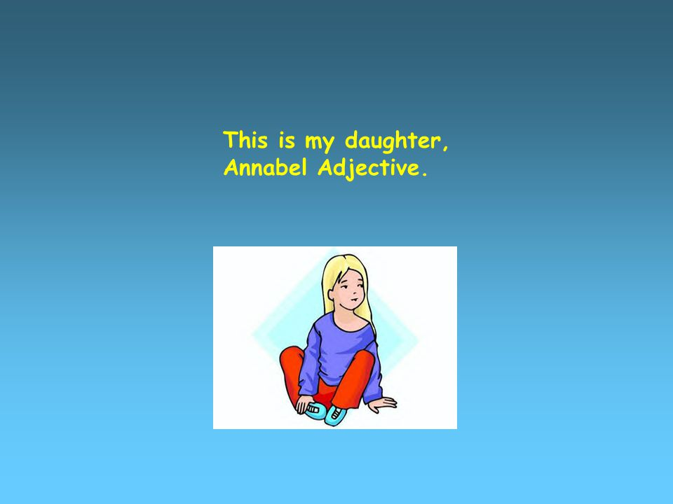 This is my daughter, Annabel Adjective.
