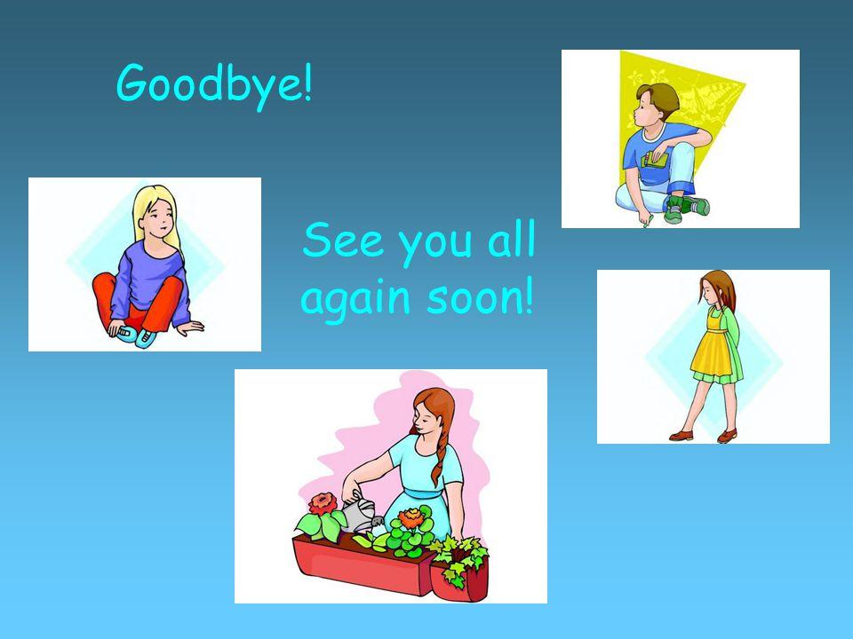 Goodbye! See you all again soon!