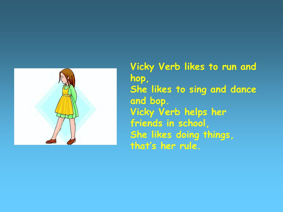Vicky Verb likes to run and hop,