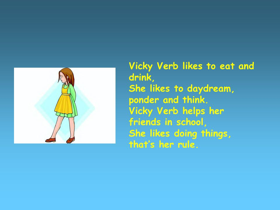 Vicky Verb likes to eat and drink,