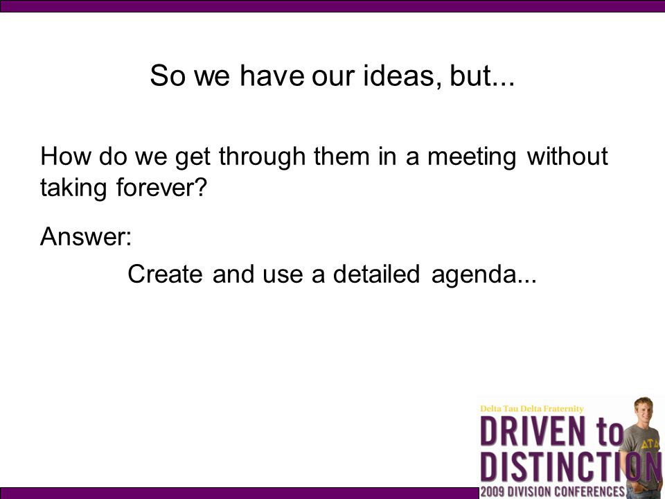 Create and use a detailed agenda...