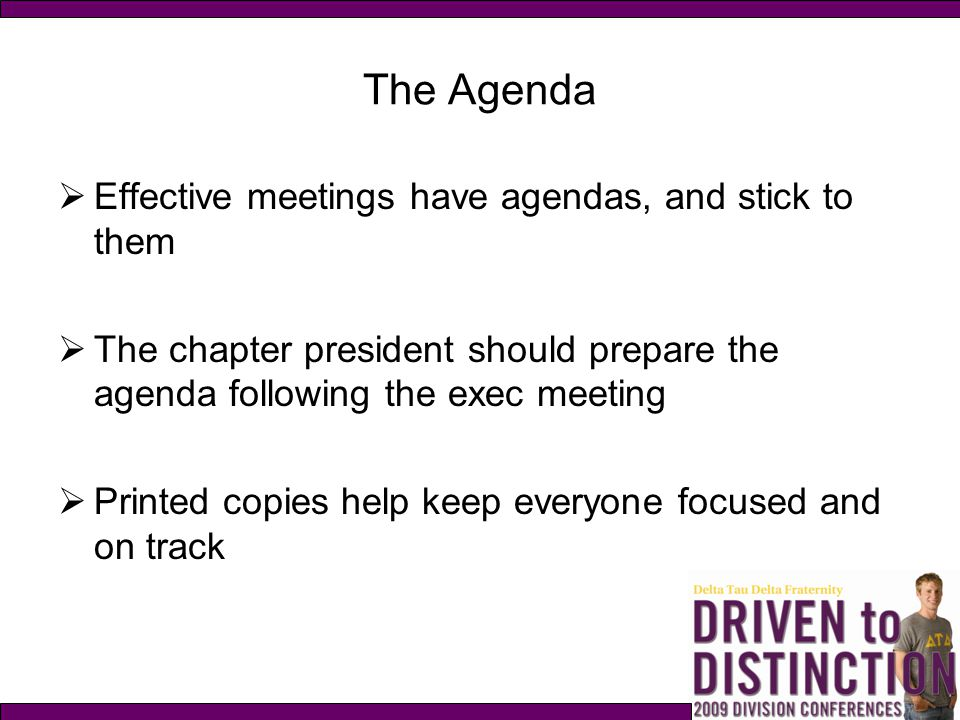 The Agenda Effective meetings have agendas, and stick to them