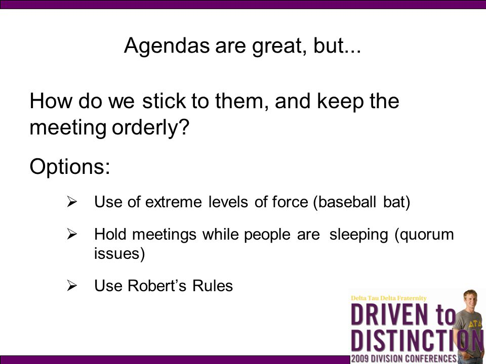 How do we stick to them, and keep the meeting orderly Options: