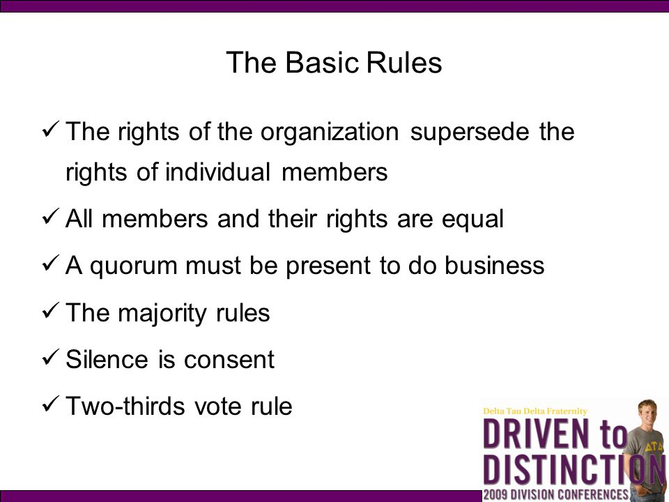 The Basic Rules The rights of the organization supersede the rights of individual members. All members and their rights are equal.