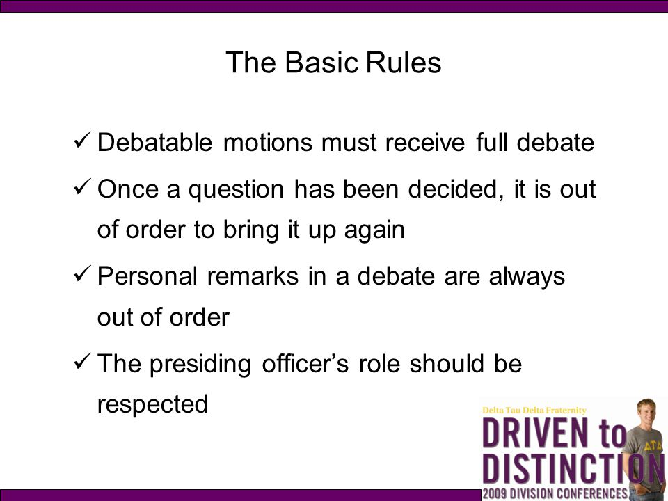 The Basic Rules Debatable motions must receive full debate