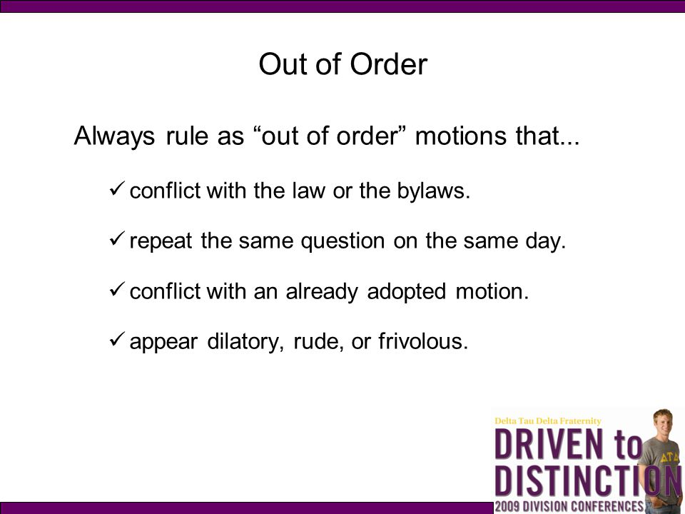 Out of Order Always rule as out of order motions that...