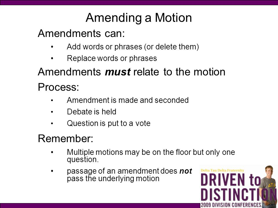 Amending a Motion Amendments can: Amendments must relate to the motion