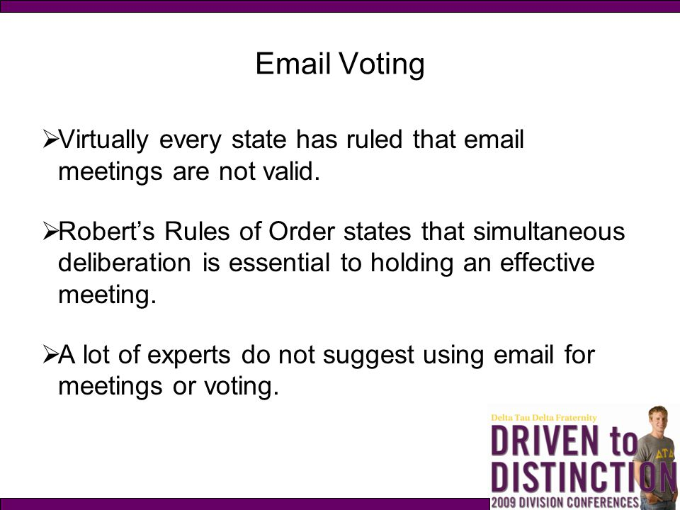 Email Voting Virtually every state has ruled that email meetings are not valid.