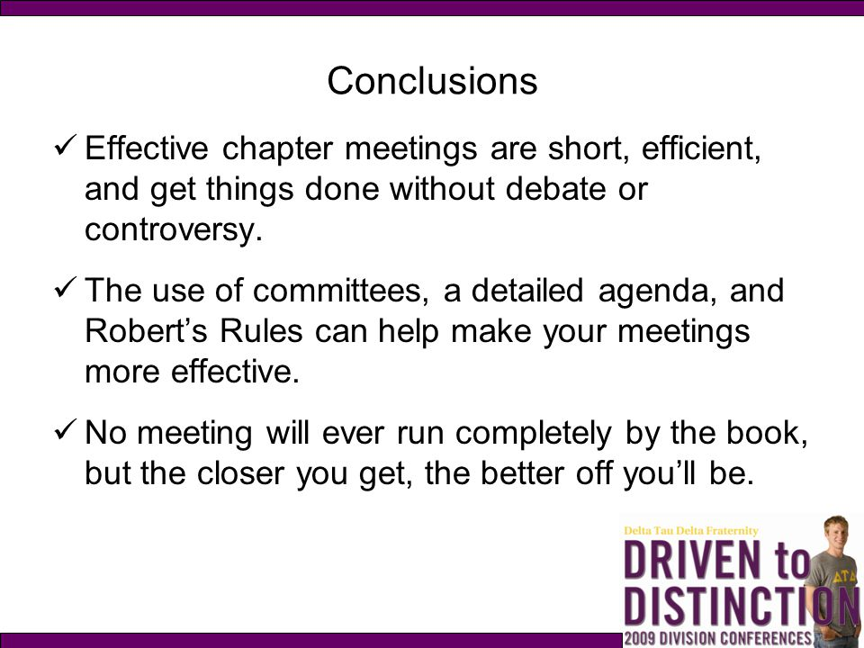 Conclusions Effective chapter meetings are short, efficient, and get things done without debate or controversy.