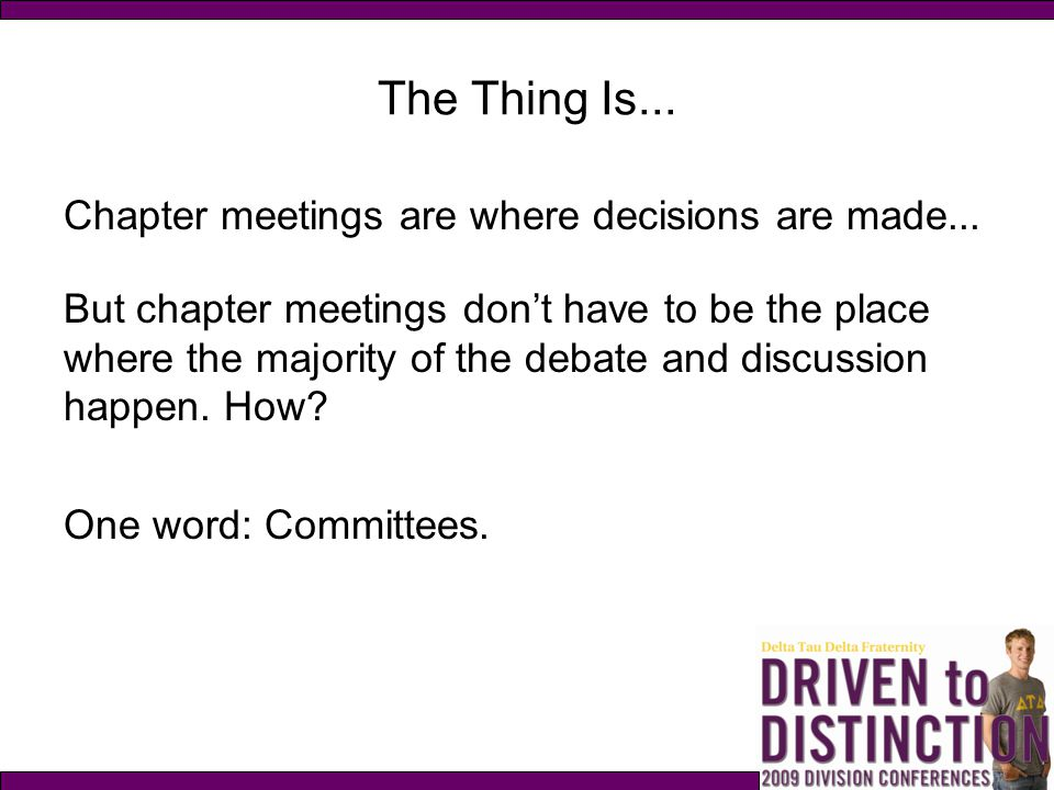 The Thing Is... Chapter meetings are where decisions are made...