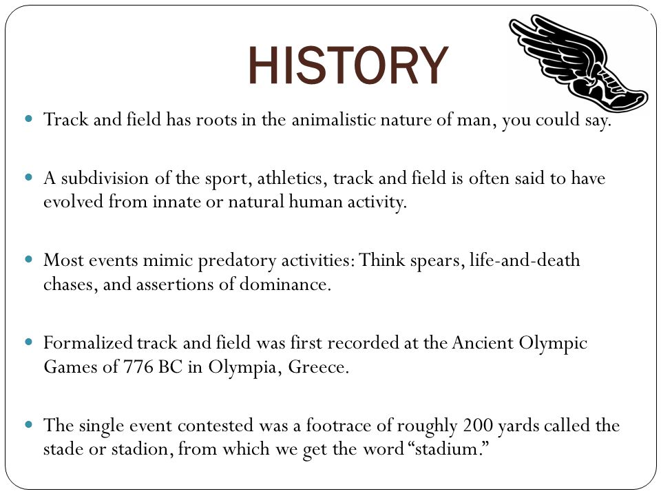 HISTORY Track and field has roots in the animalistic nature of man, you could say.