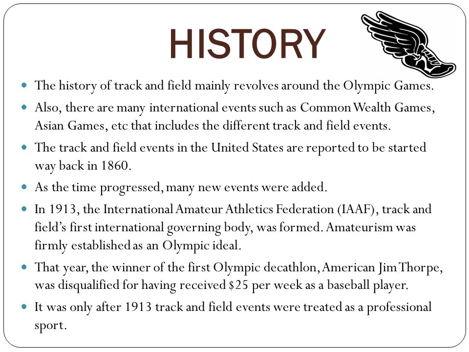 HISTORY The history of track and field mainly revolves around the Olympic Games.