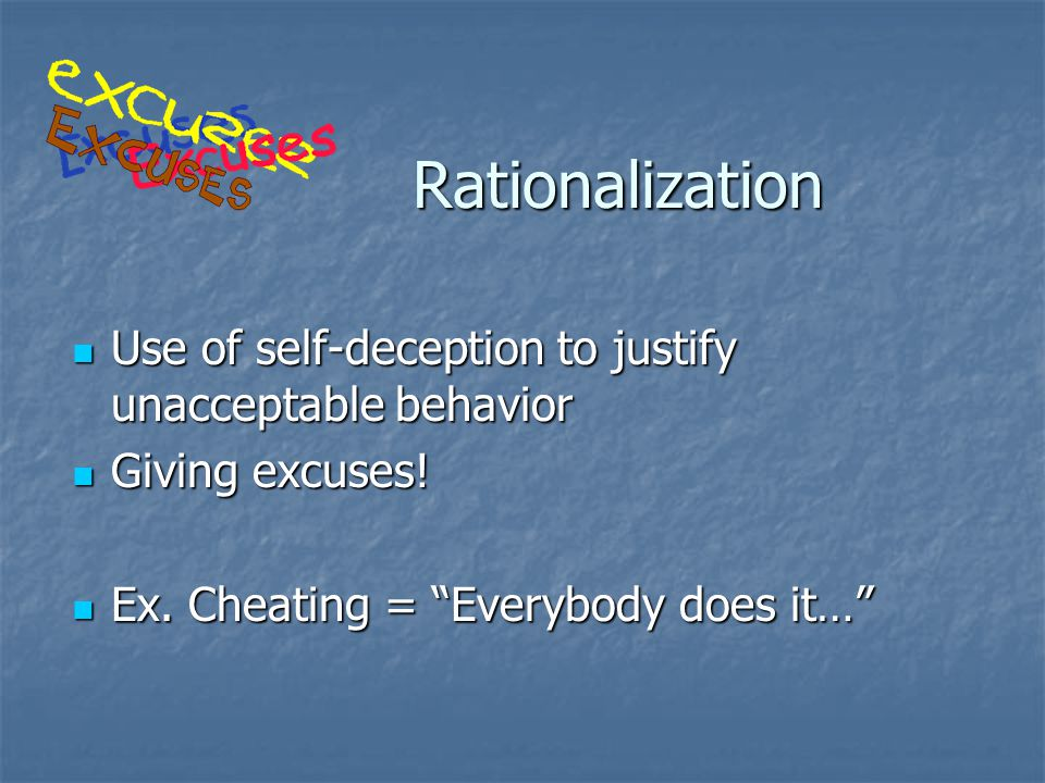 Rationalization Use of self-deception to justify unacceptable behavior