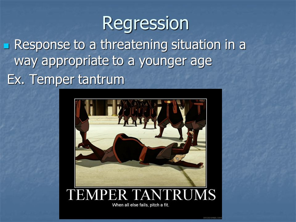 Regression Response to a threatening situation in a way appropriate to a younger age.