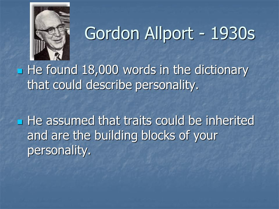 Gordon Allport - 1930s He found 18,000 words in the dictionary that could describe personality.