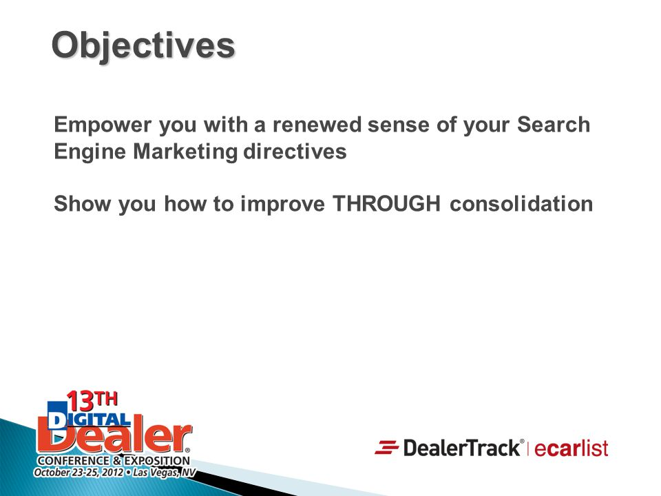 Objectives Empower you with a renewed sense of your Search Engine Marketing directives.