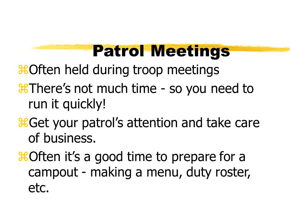 Patrol Meetings Often held during troop meetings