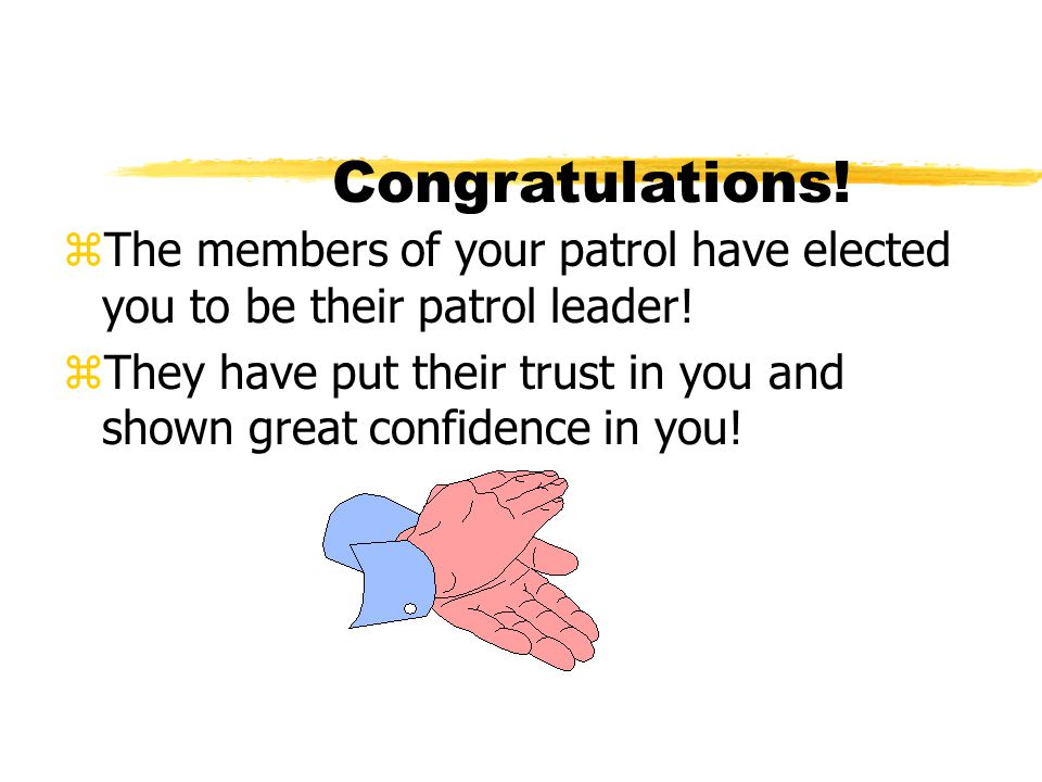Congratulations! The members of your patrol have elected you to be their patrol leader!