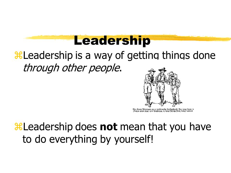 Leadership Leadership is a way of getting things done through other people.