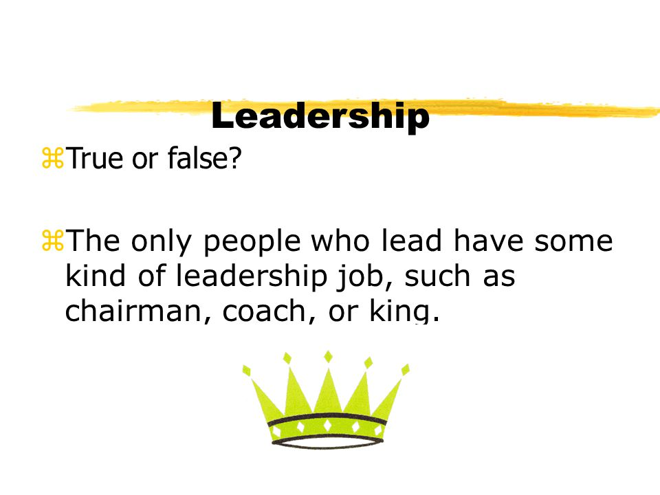 Leadership True or false