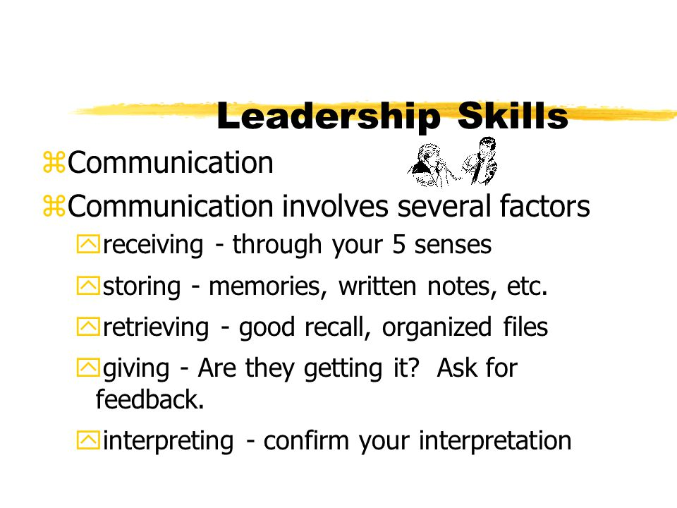 Leadership Skills Communication Communication involves several factors
