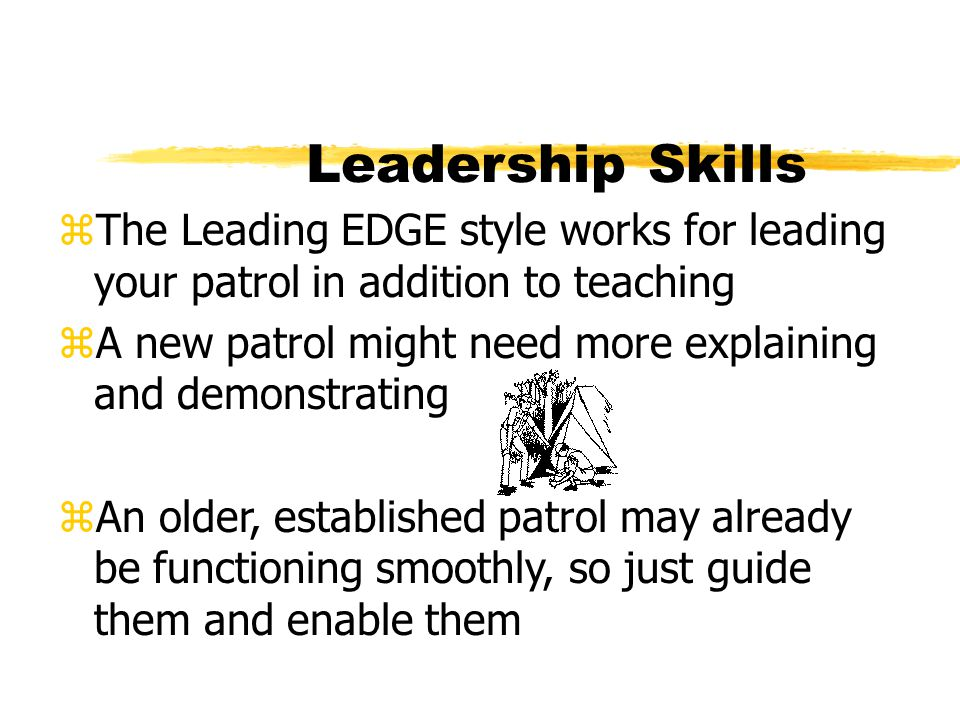 Leadership Skills The Leading EDGE style works for leading your patrol in addition to teaching.