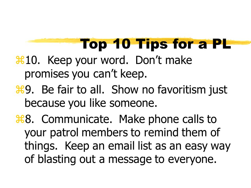 Top 10 Tips for a PL 10. Keep your word. Don't make promises you can't keep.