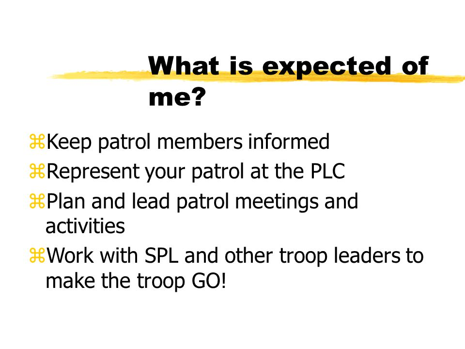 What is expected of me Keep patrol members informed