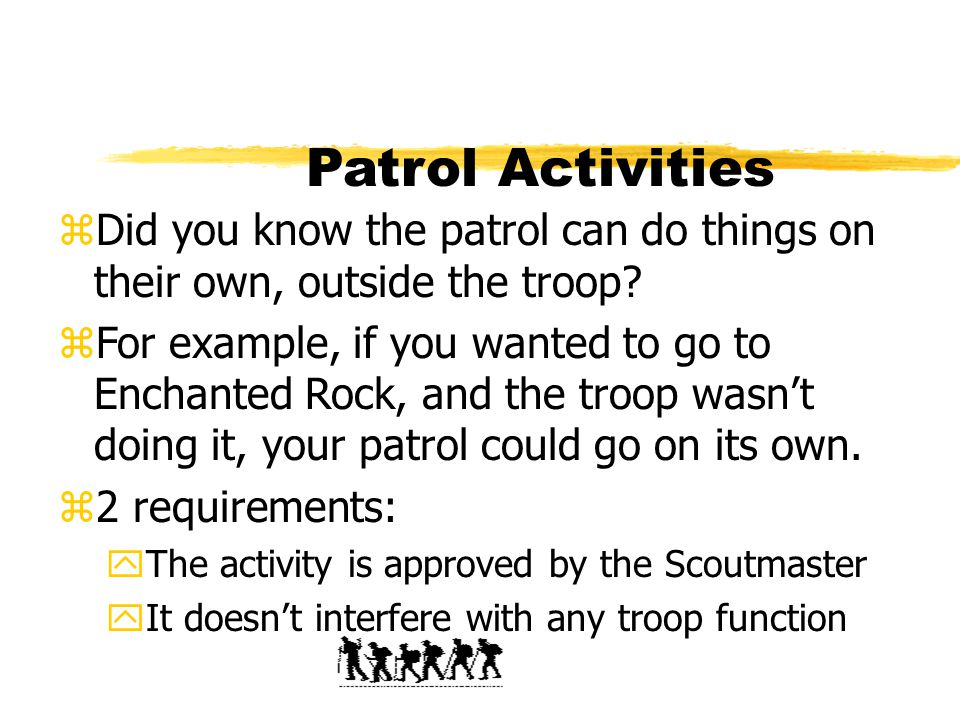 Patrol Activities Did you know the patrol can do things on their own, outside the troop