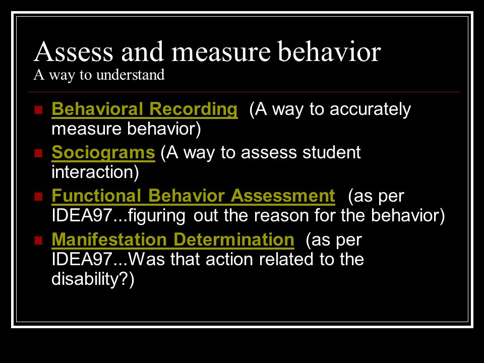 Assess and measure behavior A way to understand