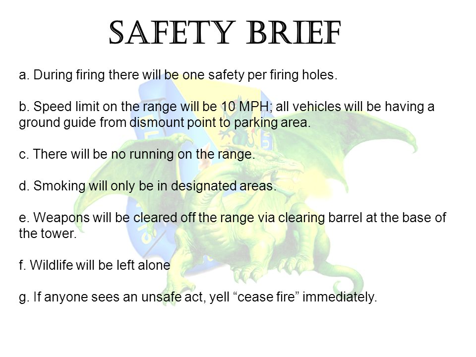 SAFETY BRIEF a. During firing there will be one safety per firing holes.