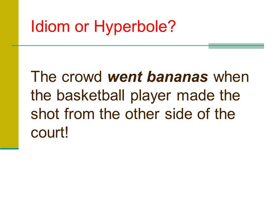 Idiom or Hyperbole.