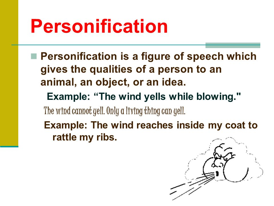 Personification Personification is a figure of speech which gives the qualities of a person to an animal, an object, or an idea.
