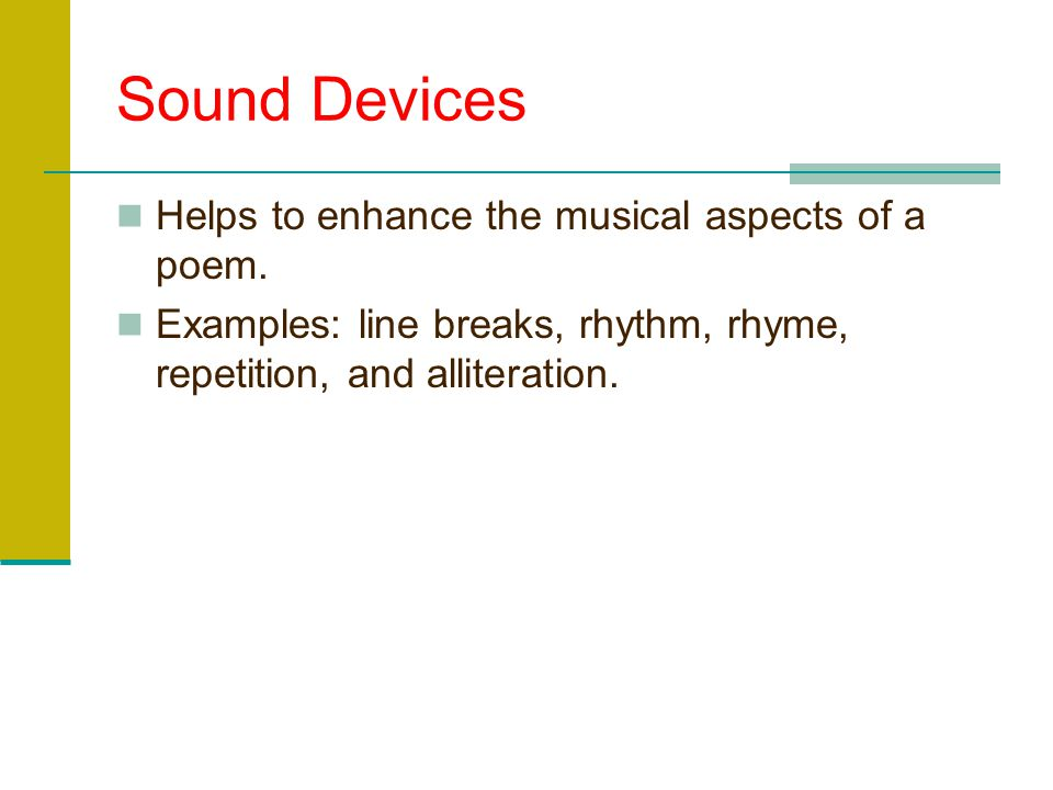 Sound Devices Helps to enhance the musical aspects of a poem.