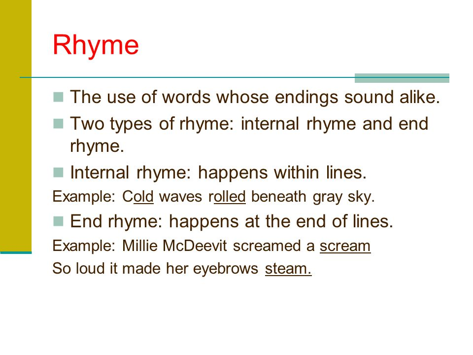 Rhyme The use of words whose endings sound alike.