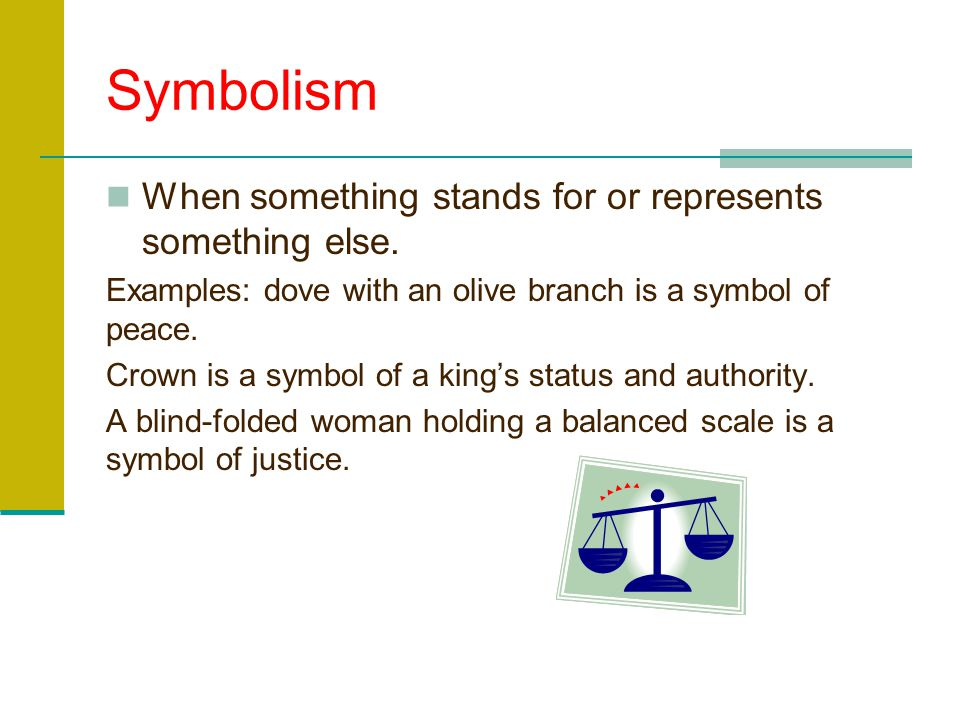 Symbolism When something stands for or represents something else.