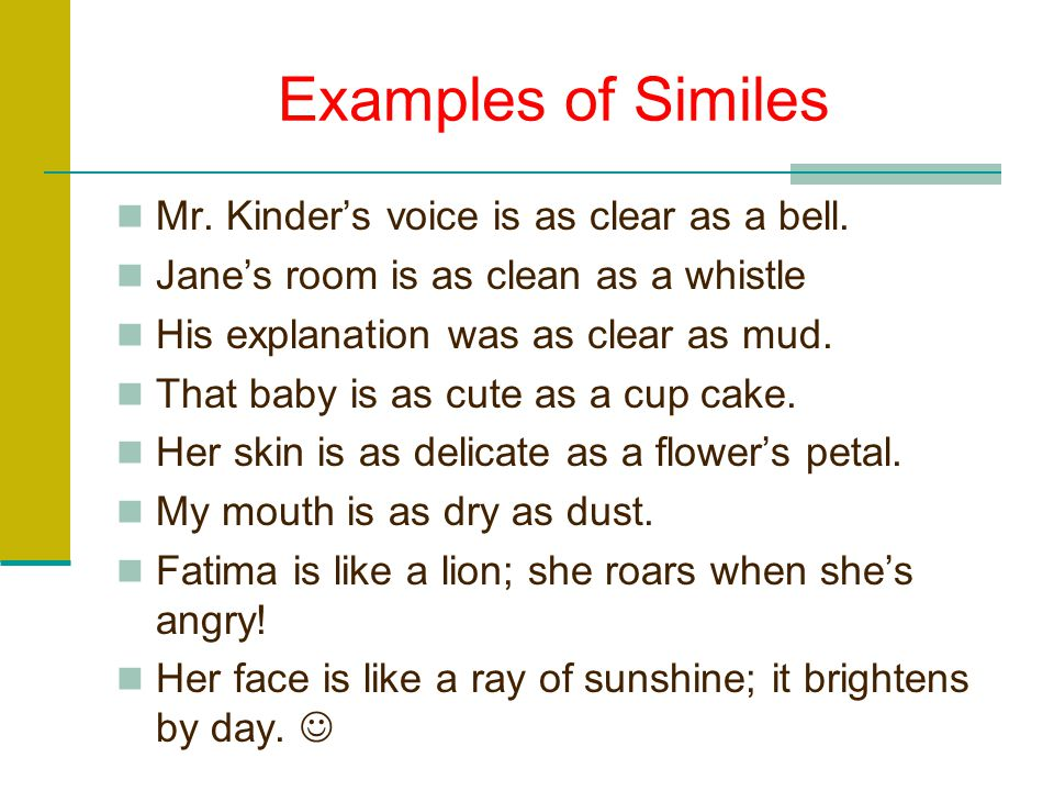 Examples of Similes Mr. Kinder's voice is as clear as a bell.