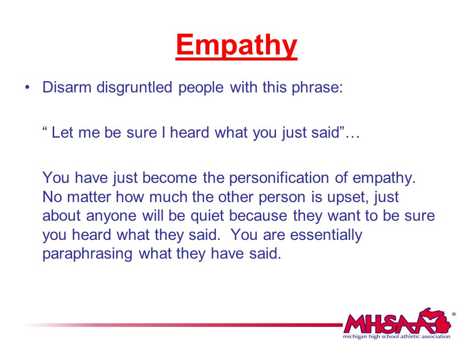 Empathy Disarm disgruntled people with this phrase: