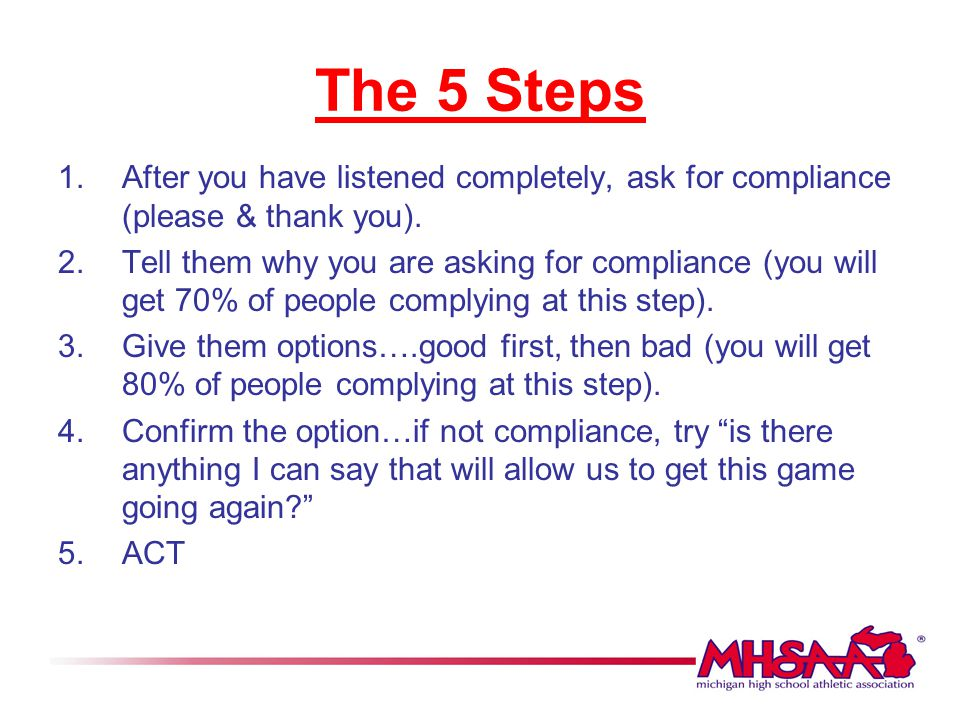 The 5 Steps After you have listened completely, ask for compliance (please & thank you).