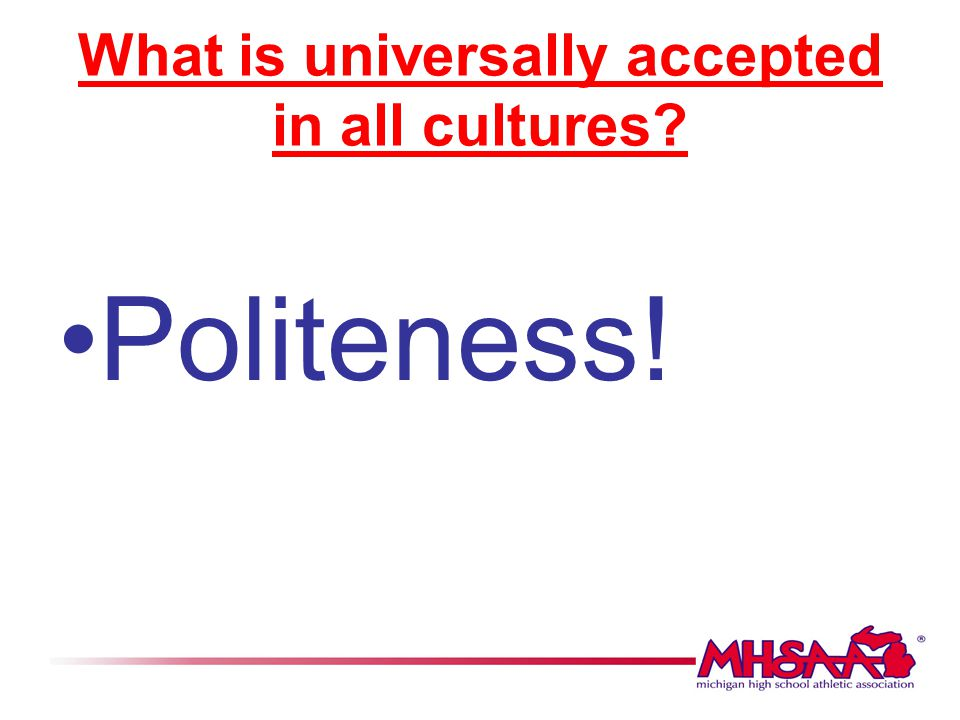 What is universally accepted in all cultures