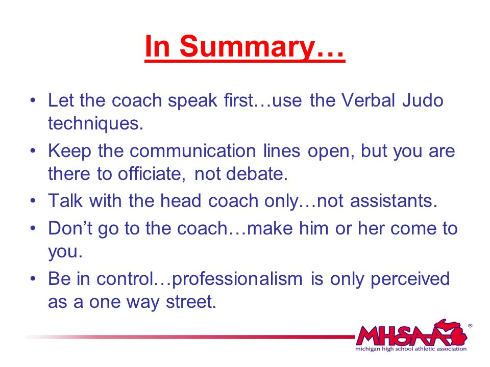 In Summary… Let the coach speak first…use the Verbal Judo techniques.