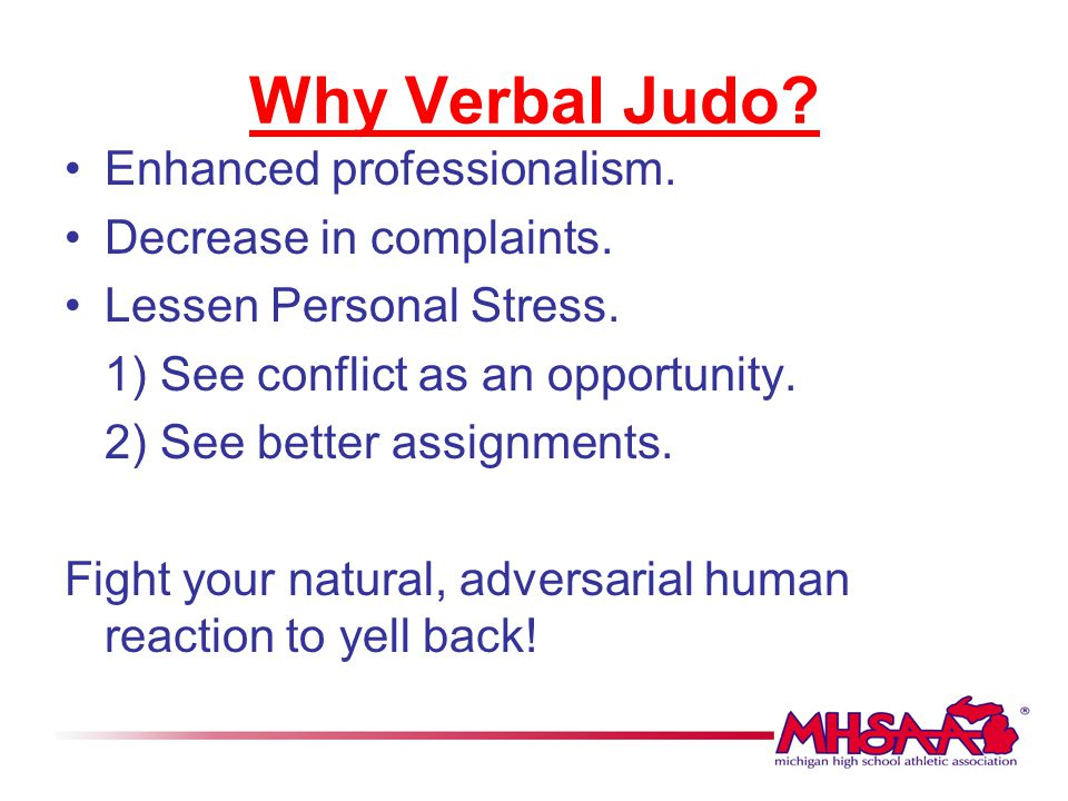 Why Verbal Judo Enhanced professionalism. Decrease in complaints.