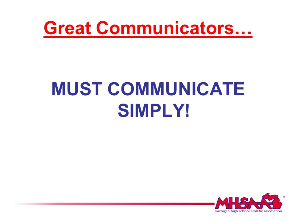 MUST COMMUNICATE SIMPLY!
