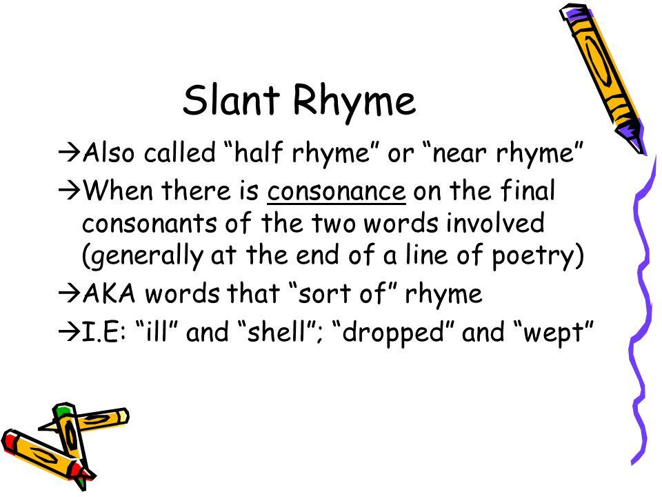 Slant Rhyme Also called half rhyme or near rhyme