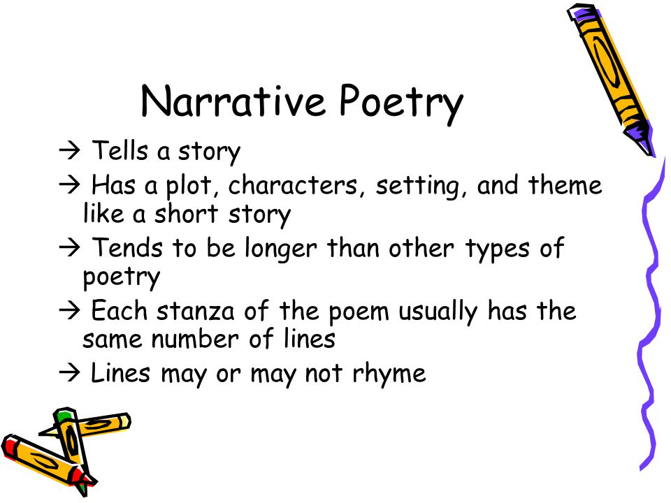 Narrative Poetry  Tells a story