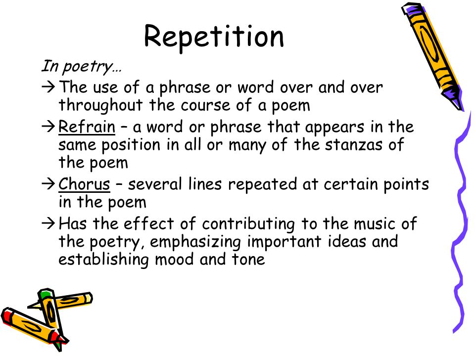 Repetition In poetry… The use of a phrase or word over and over throughout the course of a poem.